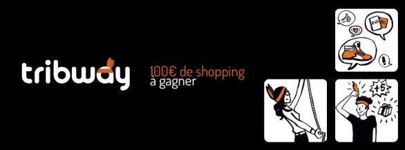 Gagnez 100€ de shopping sur Tribway